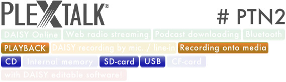 PLEXTALK PTN2 supports DAISY playback, Recording Onto Media, CD, SD card, USB and DAISY edit with editable software.