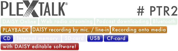 PLEXTALK PTR2 supports DAISY playback, DAISY Recording by Microphone/Line-in, Recording Onto Media, CD, USB, CF card and DAISY edit with editable software.