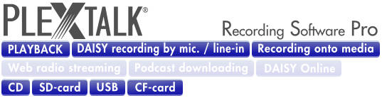 PLEXTALK Recording Software Pro supports DAISY playback, DAISY Recording by Microphone/Line-in and Recording Onto Media.